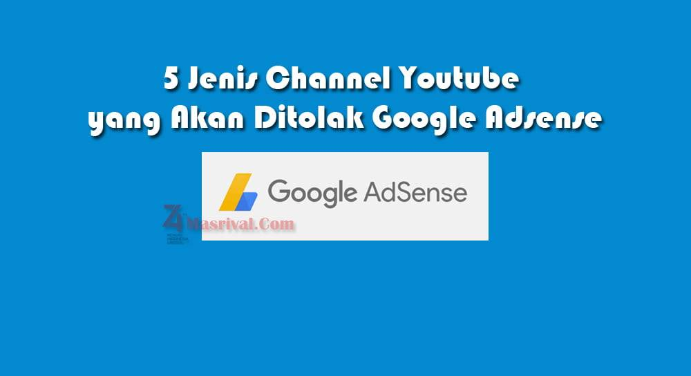 5 Jenis Channel Youtube yang Akan Ditolak Google Adsense