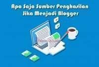 Apa Saja Sumber Penghasilan Jika Menjadi Blogger