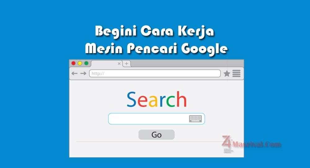 Begini Cara Kerja Mesin Pencari Google