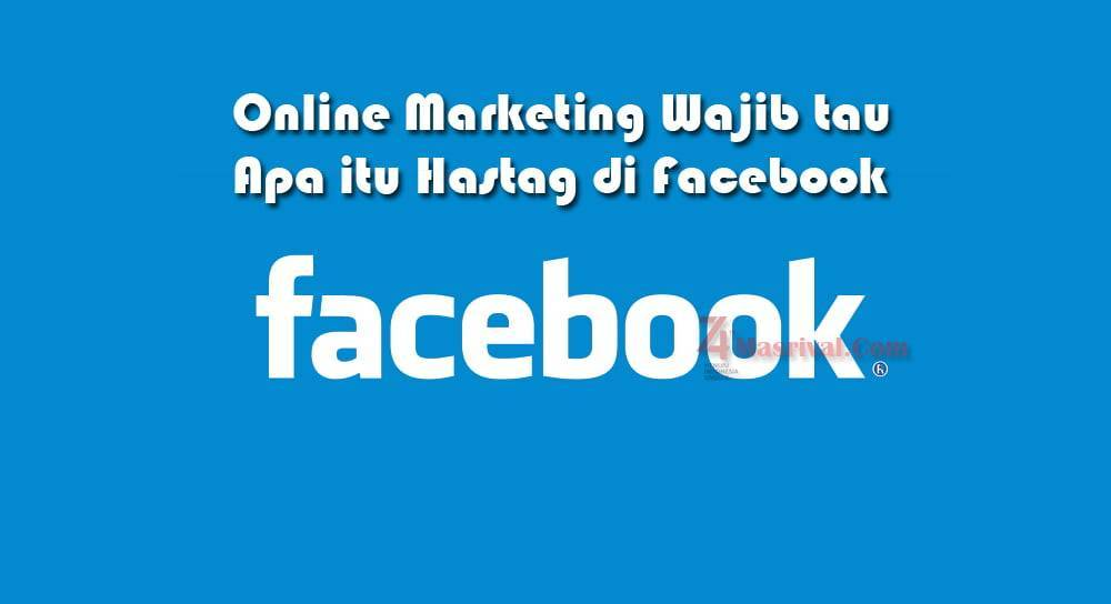 Online Marketing Wajib tau Apa itu Hastag di Facebook