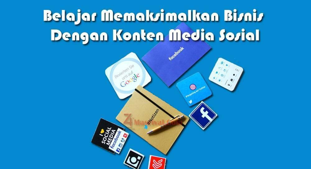 Belajar Memaksimalkan Bisnis Dengan Konten Media Sosial