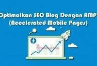 Optimalkan SEO Blog Dengan AMP Accelerated Mobile Pages