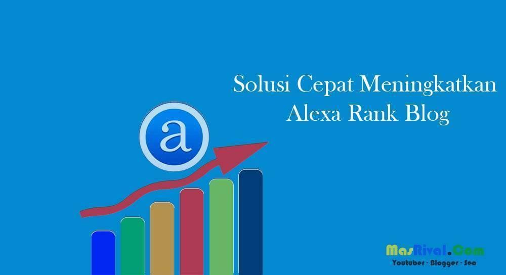 Solusi Cepat Meningkatkan Alexa Rank Blog