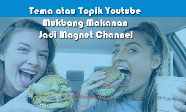 Tema atau Topik Youtube Mukbang Makanan Jadi Magnet Channel