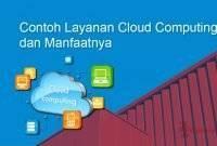 Contoh Layanan Cloud Computing dan Manfaatnya