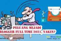 Peluang Menjadi Blogger 2021 Apa Masih Mungkin